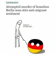 Attempted Murder Meme - germany attempted murder of homeless berlin man stirs anti migrant