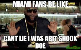 Doe Memes - miami fans be like cant lie i was abit shook doe meme rick ross