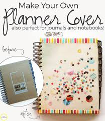 your own planner make your own notebook or planner cover dearest