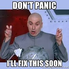 Fix It Meme - don t panic i ll fix this soon dr evil meme meme generator