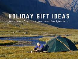 gift ideas for chefs 10 holiday gift ideas for trail chefs and gourmet backpackers