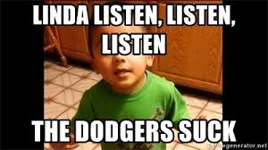 Dodgers Suck Meme - linda listen listen listen the dodgers suck listen linda meme