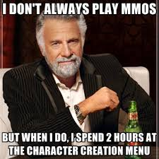 Creation Meme - i don t always play mmos but when i do i spend 2 hours at the