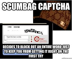 Captcha Meme - scumbag captcha decides to block out an entire word just to keep