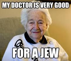 Jew Meme - my doctor is very good for a jew scumbag grandma quickmeme