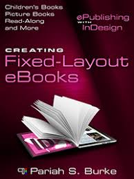 creating ebooks creating fixed layout ebooks book by pariah burke
