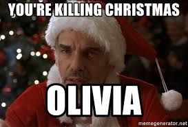 Olivia Meme - you re killing christmas olivia bad santa meme generator