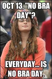 No Bra Meme - oct 13 no bra day everyday is no bra day bad argument