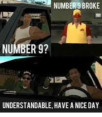 Have A Nice Day Meme - number 9 broke number 9 understandable have a nice day nice meme