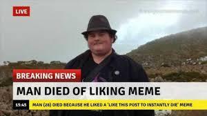 Meme Live - dopl3r com memes live breaking news man died of liking meme 1545