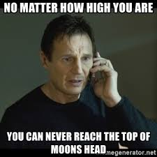 How High Are You Meme - no matter how high you are you can never reach the top of moons