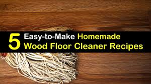 what is the best cleaning product for wood cabinets 5 easy to make wood floor cleaner recipes