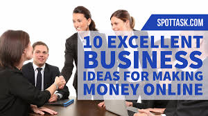 10 excellent business ideas for making money online online jobs