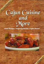 louisiana cuisine history cajun cuisine and more volume 1 great recipes inspiring stories