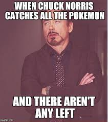 Chuck Norris Pokemon Memes - face you make robert downey jr meme imgflip