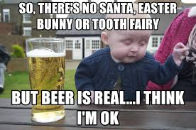 Tooth Fairy Meme - so there s no santa easter bunny or tooth fairy but beer is real