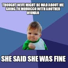 Mad Woman Meme - meme creator thought wife might be mad about me going to morocco