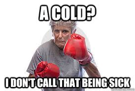 Cold Calling Meme - funny sick meme a cold i don t call that being sick picture