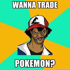 Pokemon Meme Generator - wanna trade pokemon ash pedreiro meme generator
