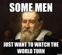 Galileo Meme - 10 best galileo galilee images on pinterest astronomy la luna