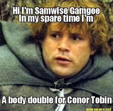 Hi My Name Is Meme - meme maker hi im samwise gamgee in my spare time im a body