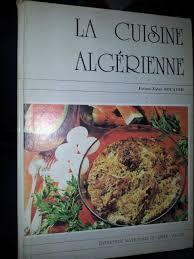 la cuisine alg駻ienne amazon fr la cuisine algérienne bouayed fatima zohra livres