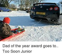 Soon Car Meme - oo dad of the year award goes to too soon junior cars meme on me me