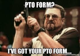 Pto Meme - pto form i ve got your pto form am i the only one make a meme