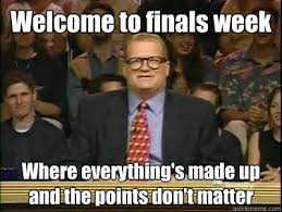 Funny Finals Memes - welcome to finals week where everything s made up and the points
