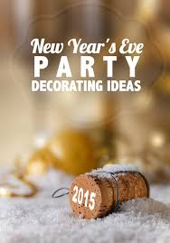 New Year Party Decoration Ideas by New Year U0027s Eve Party Decorating Tips The Home And Garden Cafe