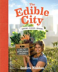the edible the edible city by indira naidoo penguin books australia