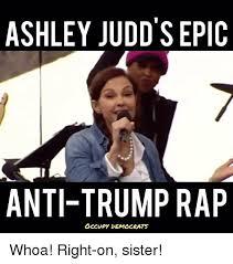 Anti Democrat Memes - ashley judd s epic anti trump rap occupy democrats whoa right on