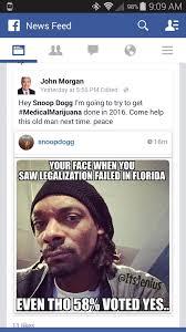 Legalize Weed Meme - snoop will you help john morgan and fl legalize medical marijuana