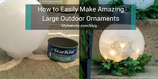 how to easily make amazing large outdoor ornaments mynativity