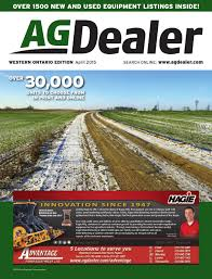agdealer western ontario edition april 2015 by farm business