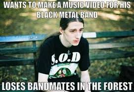 Music Video Meme - heavy metal memes wants to make a music video for his black metal