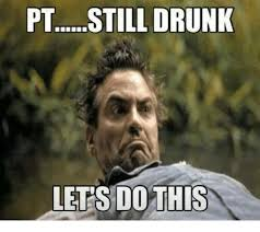 Lets Do This Meme - pt still drunk lets do this drunk meme on esmemes com