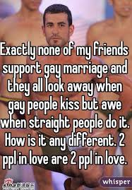 exactly none of my friends support gay marriage and they all look