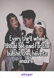 3rd Wheel Meme - 99 awesome 3rd wheel quotes and sayings you have to read picsmine