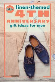 4th anniversary gift ideas for him 60 linen 4th anniversary gifts for men traditional anniversary