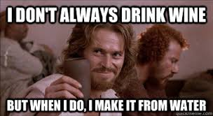 Make Dos Equis Meme - i don t always drink wine but when i do i make it from water dos