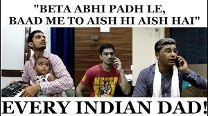 Indian Dad Meme - every indian dad in the world beta abhi padh le fir aish hi