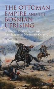 Ottoman Empire 19th Century The Ottoman Empire And The Bosnian Uprising Janissaries