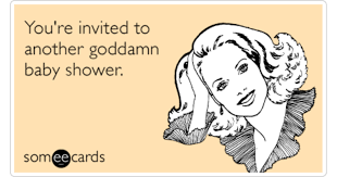 Baby Shower Memes - invited another god damn baby shower pregnancy funny ecard