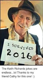 Keith Richards Memes - i survived 2 o 16 the keith richards jokes are endlesslol thanks