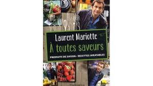 dernier livre de cuisine de laurent mariotte a toutes saveurs de laurent mariotte