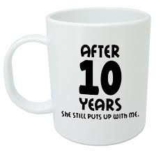 10 year anniversary gift for after 10 years she still mug 10th wedding anniversary gifts for