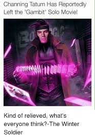 Channing Tatum Meme - channing tatum has reportedly left the gambit solo movie kind of