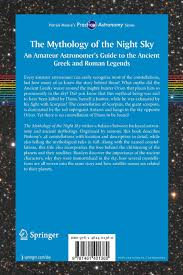the mythology of the night sky an amateur astronomer u0027s guide to