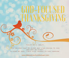 god focused thanksgiving being thankful and giving thanks is